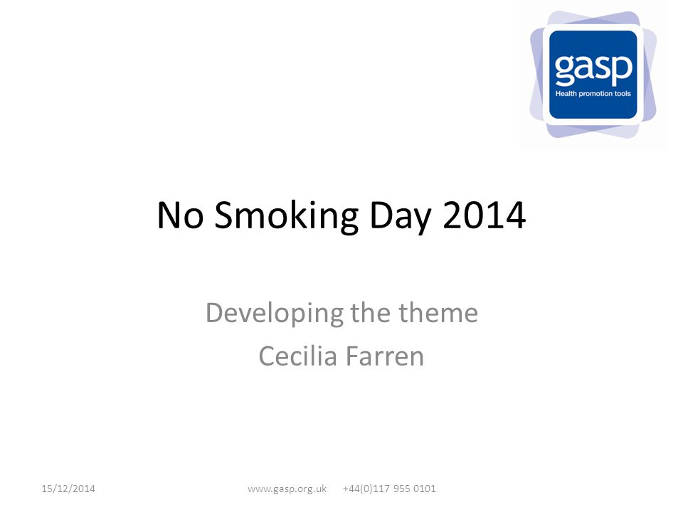 No Smoking Day 2014 Developing the theme Cecilia Farren 15/12/2014www.gasp.org.uk +44(0)117 955 0101