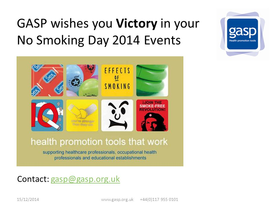 GASP wishes you Victory in your No Smoking Day 2014 Events Contact: gasp@gasp.org.ukgasp@gasp.org.uk 15/12/2014www.gasp.org.uk +44(0)117 955 0101