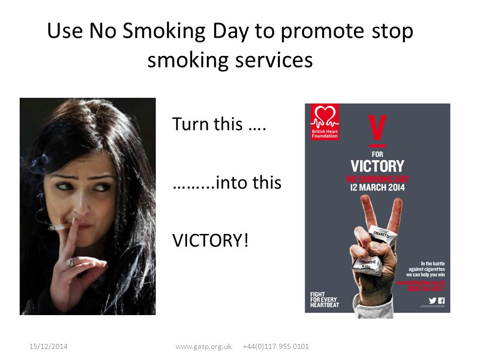 Adapt well known Victory slogans Quit smoking; Your Country and Kids Need You Quit for Victory 15/12/2014www.gasp.org.uk +44(0)117 955 0101