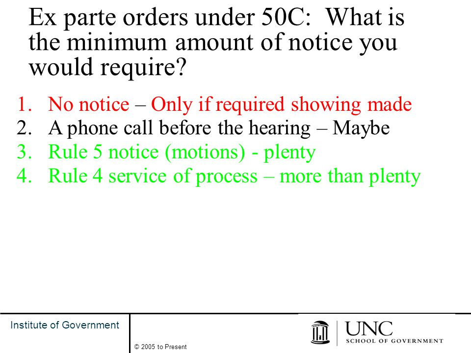12 Institute of Government © 2005 to Present Ex parte orders under 50C: What is the minimum amount of notice you would require.