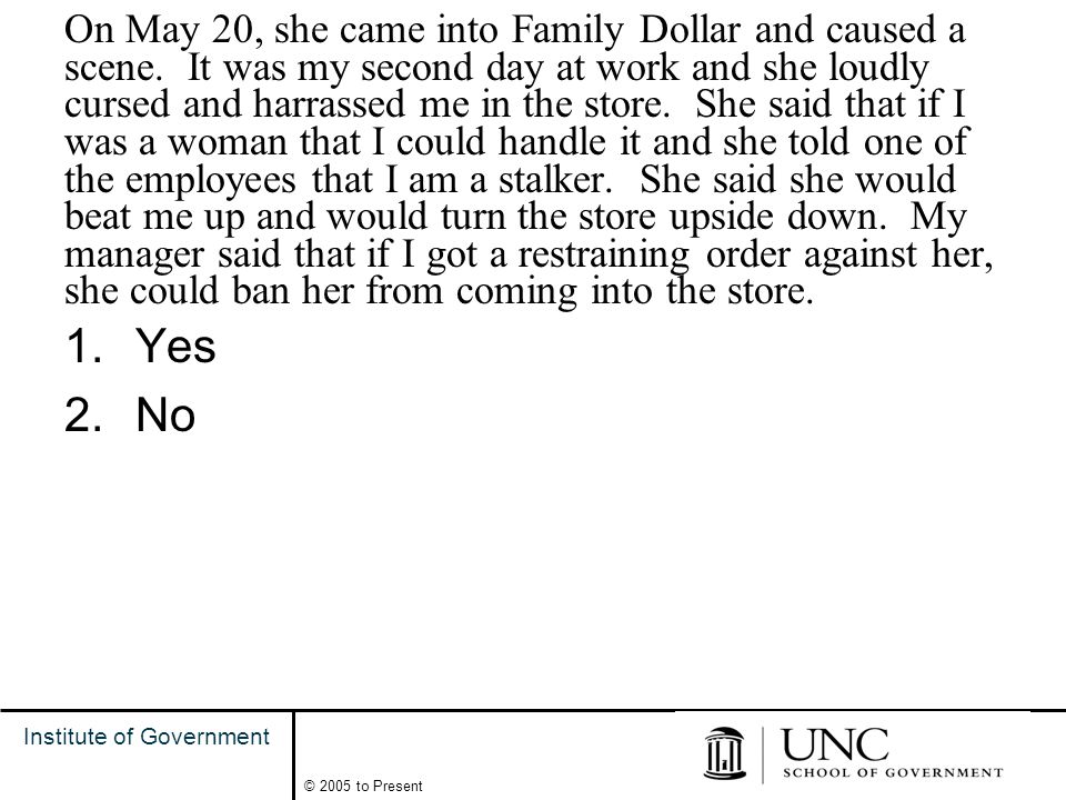20 Institute of Government © 2005 to Present On May 20, she came into Family Dollar and caused a scene.