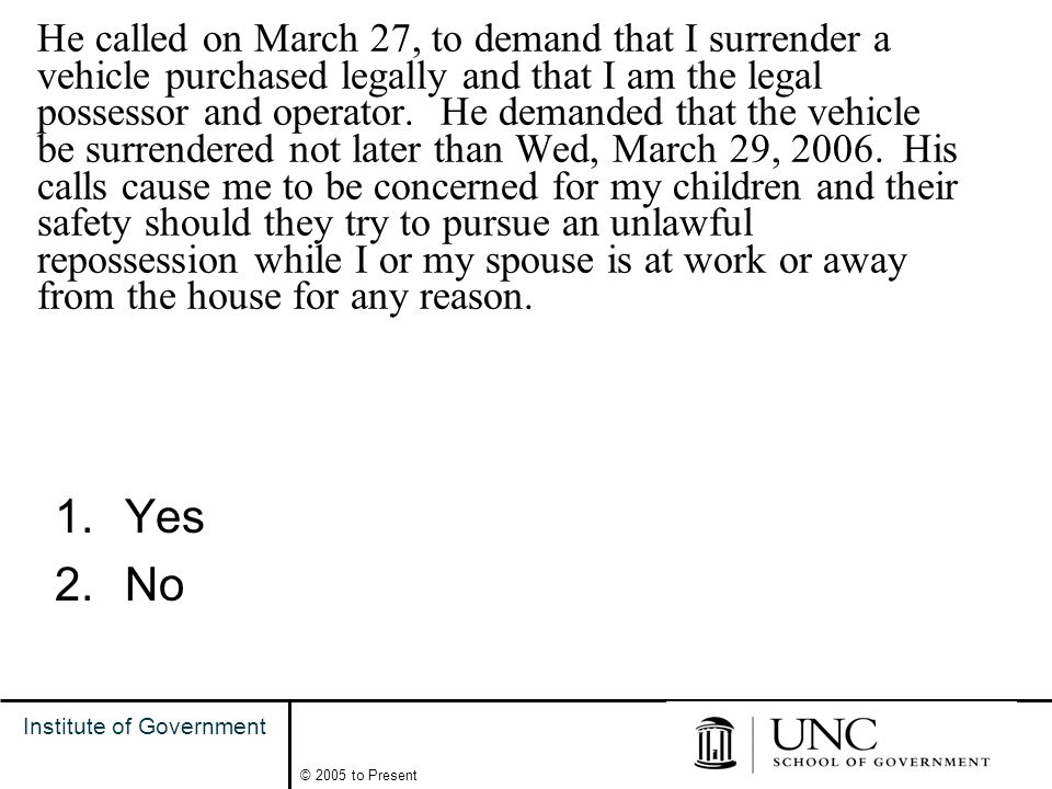 24 Institute of Government © 2005 to Present He called on March 27, to demand that I surrender a vehicle purchased legally and that I am the legal possessor and operator.