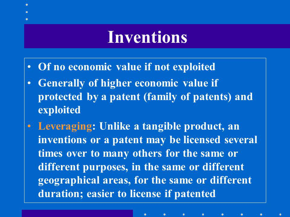 Phases of an Invention Investment Phase –development –filing and prosecuting patents Return on Investment Phase –commercialization –generating income