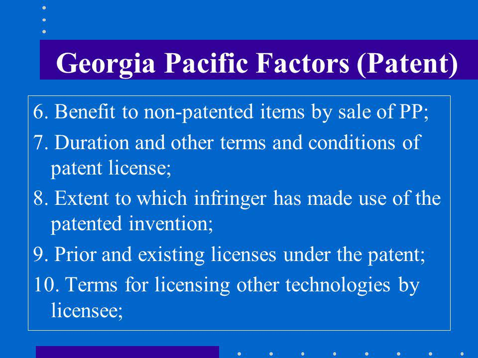 Georgia Pacific Factors (Patent) 6. Benefit to non-patented items by sale of PP; 7.
