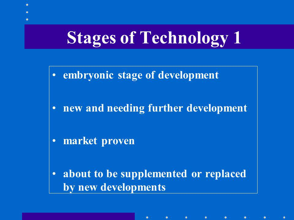 Stages of Technology 2 untested idea –outcome completely unknown working model (bench top) –works in laboratory environment and justifies further development prototype –feasibility shown, commercialization still not sure commercialized –market success still not guaranteed
