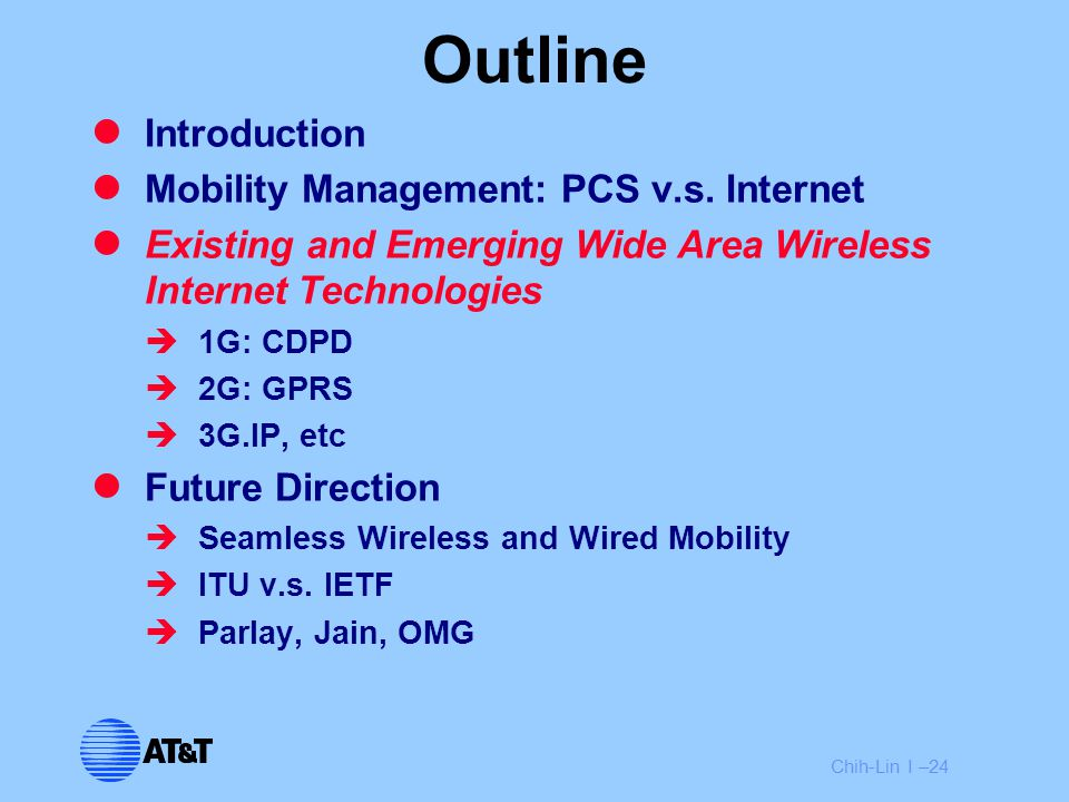 Chih-Lin I –24 Outline Introduction Mobility Management: PCS v.s. Internet Existing and Emerging Wide Area Wireless Internet Technologies  1G: CDPD 