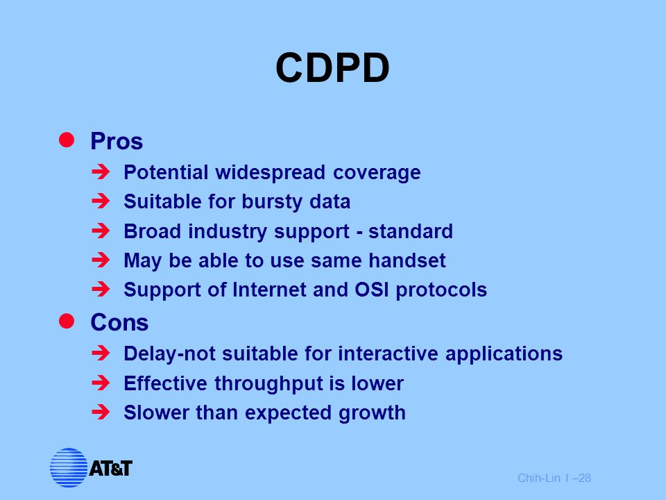 Chih-Lin I –28 CDPD Pros  Potential widespread coverage  Suitable for bursty data  Broad industry support - standard  May be able to use same hand
