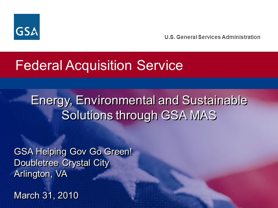 Federal Acquisition Service U.S. General Services Administration GSA Helping Gov Go Green.