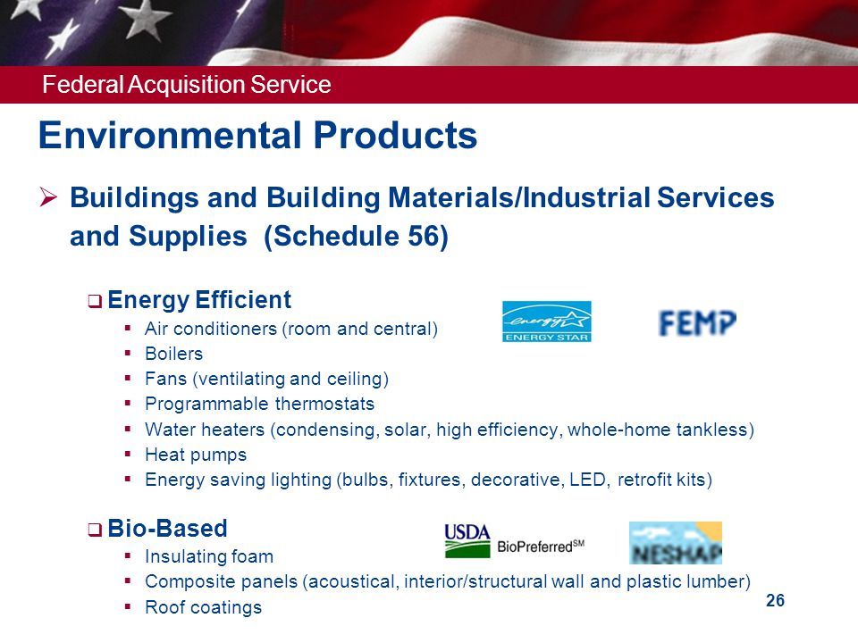 Federal Acquisition Service 26 Environmental Products  Buildings and Building Materials/Industrial Services and Supplies (Schedule 56)  Energy Effic