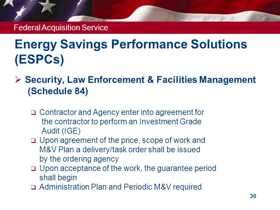 Federal Acquisition Service 30 Energy Savings Performance Solutions (ESPCs)  Security, Law Enforcement & Facilities Management (Schedule 84)  Contra