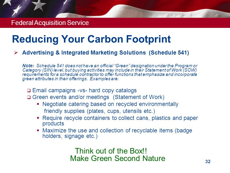 Federal Acquisition Service 32 Reducing Your Carbon Footprint  Advertising & Integrated Marketing Solutions (Schedule 541) Note: Schedule 541 does no