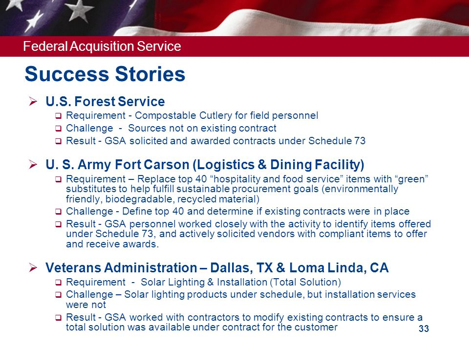 Federal Acquisition Service 33 Success Stories  U.S. Forest Service  Requirement - Compostable Cutlery for field personnel  Challenge - Sources not