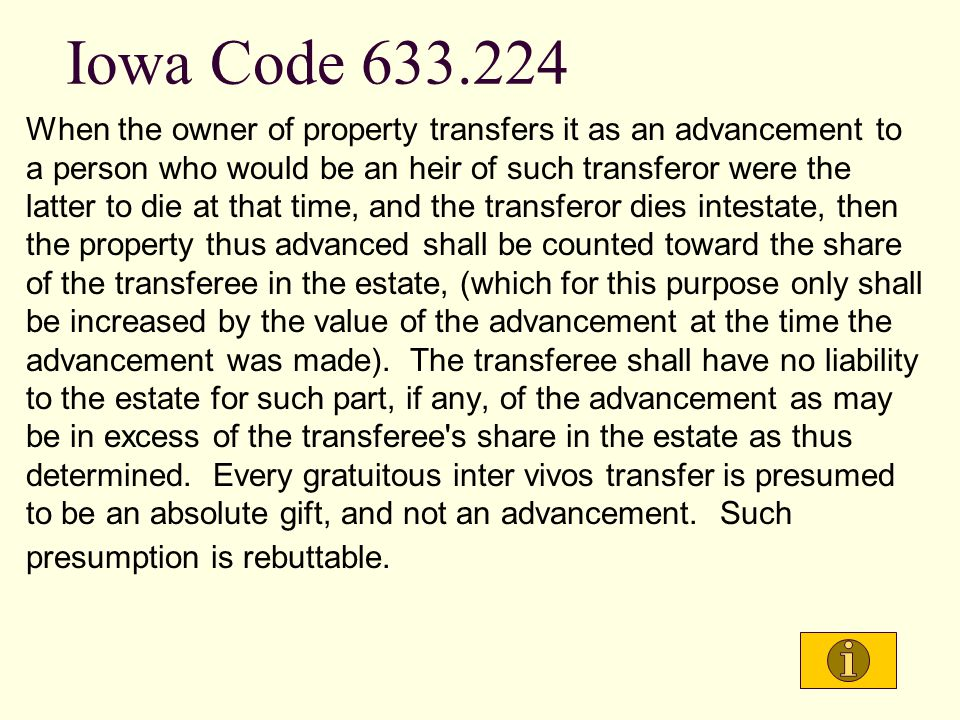 Iowa Code 633.535(1) A person who intentionally and unjustifiably causes or procures the death of another shall not receive any property, benefit, or other interest by reason of the death as an heir, distributee, beneficiary, appointee, or in any other capacity whether the property, benefit, or other interest passed under any form of title registration, testamentary or nontestamentary instrument, intestacy, renunciation, or any other circumstance.