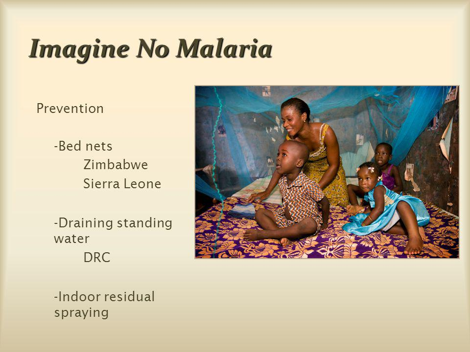 Imagine No Malaria Prevention -Bed nets Zimbabwe Sierra Leone -Draining standing water DRC -Indoor residual spraying