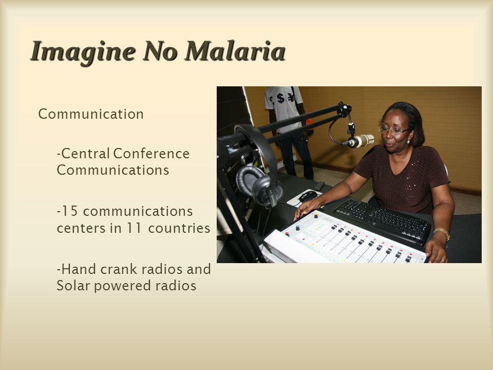 Imagine No Malaria Communication -Central Conference Communications -15 communications centers in 11 countries -Hand crank radios and Solar powered ra