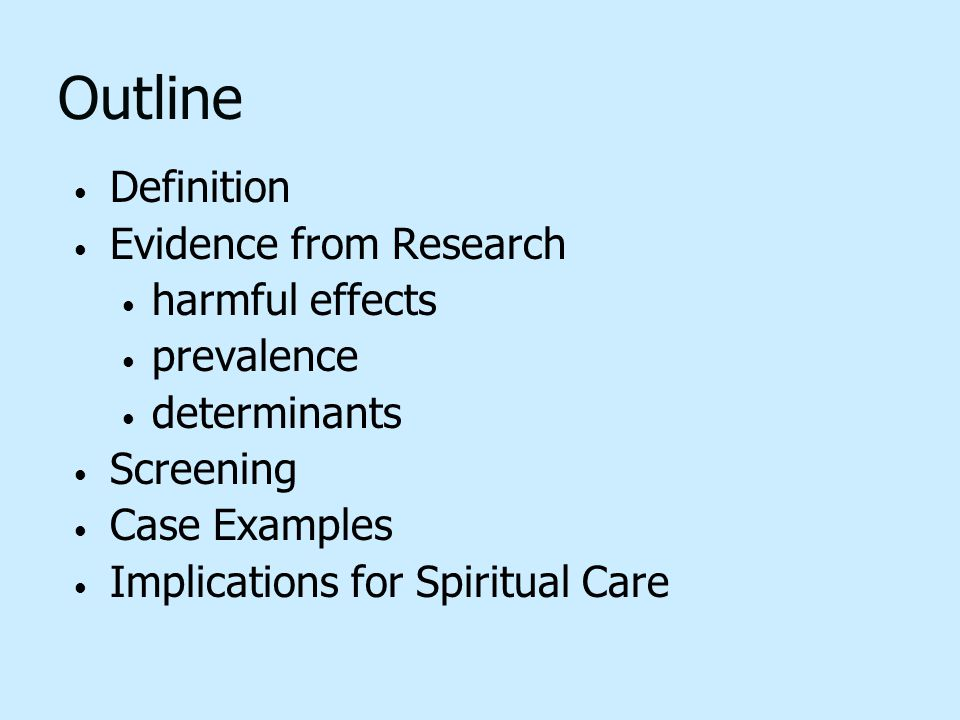 Outline Definition Evidence from Research harmful effects prevalence determinants Screening Case Examples Implications for Spiritual Care