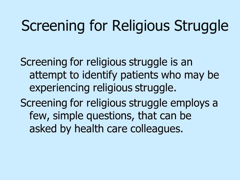 Screening for Religious Struggle Screening for religious struggle is an attempt to identify patients who may be experiencing religious struggle. Scree