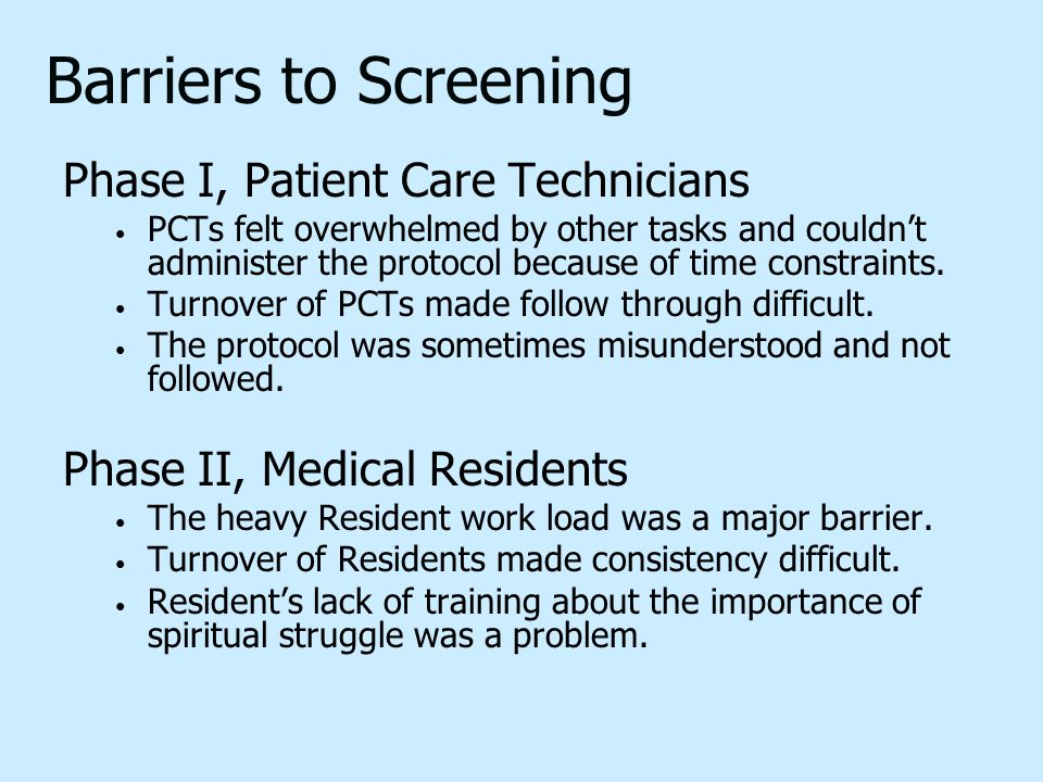 Barriers to Screening Phase I, Patient Care Technicians PCTs felt overwhelmed by other tasks and couldn't administer the protocol because of time cons