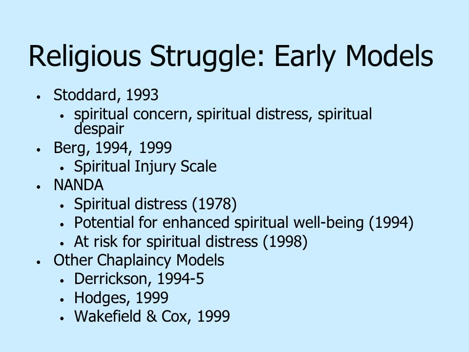 Religious Struggle: Early Models Stoddard, 1993 spiritual concern, spiritual distress, spiritual despair Berg, 1994, 1999 Spiritual Injury Scale NANDA