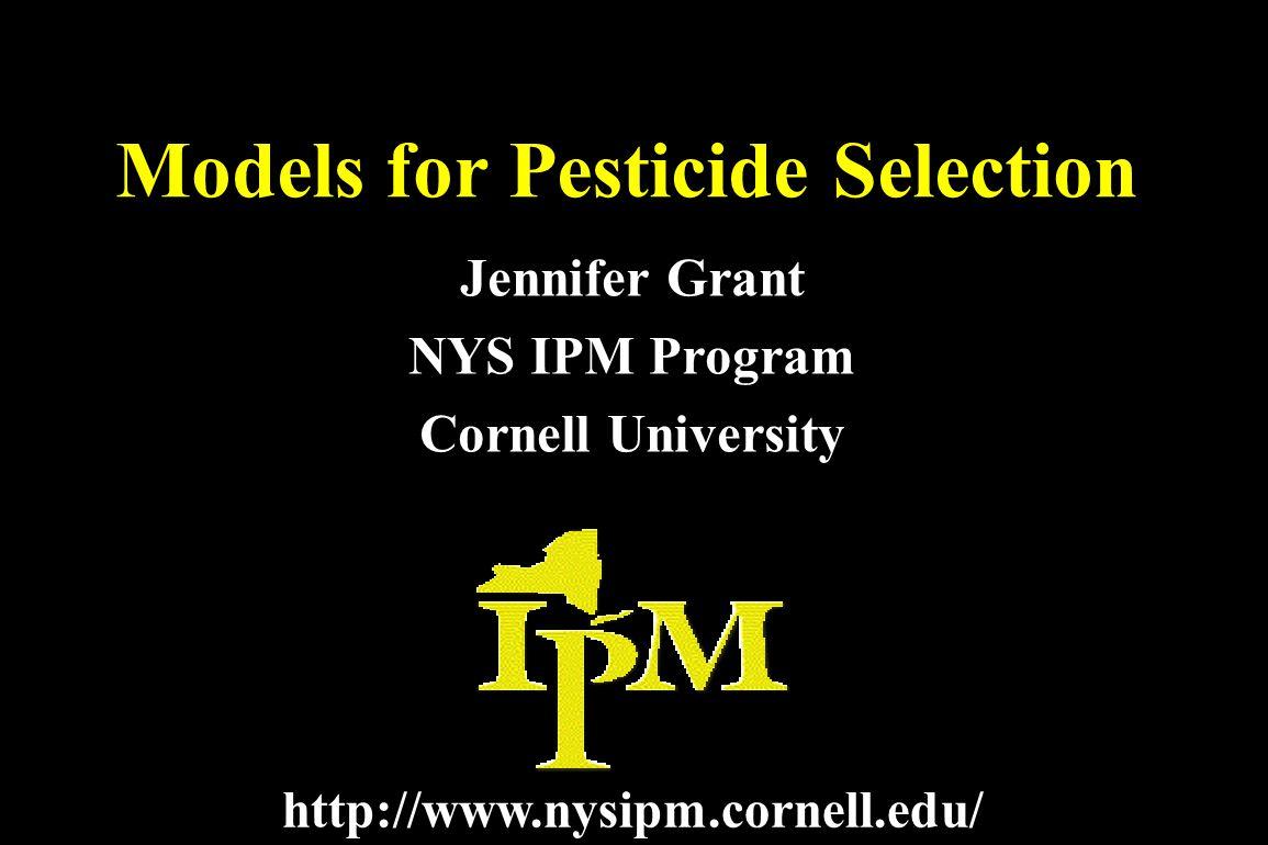Models for Pesticide Selection Jennifer Grant NYS IPM Program Cornell University http://www.nysipm.cornell.edu/