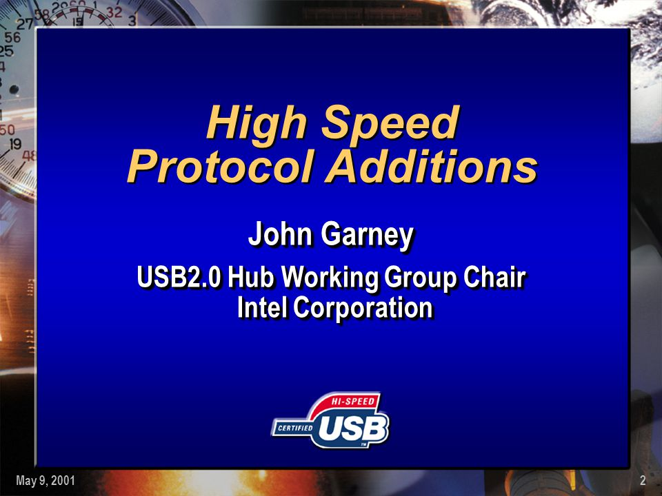 May 9, 20012 High Speed Protocol Additions John Garney USB2.0 Hub Working Group Chair Intel Corporation John Garney USB2.0 Hub Working Group Chair Intel Corporation