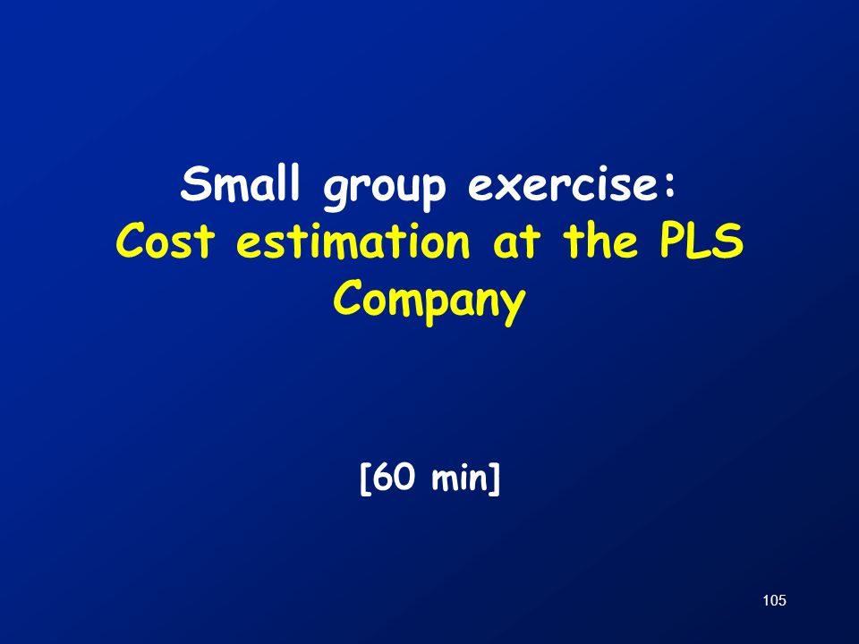 105 Small group exercise: Cost estimation at the PLS Company [60 min]