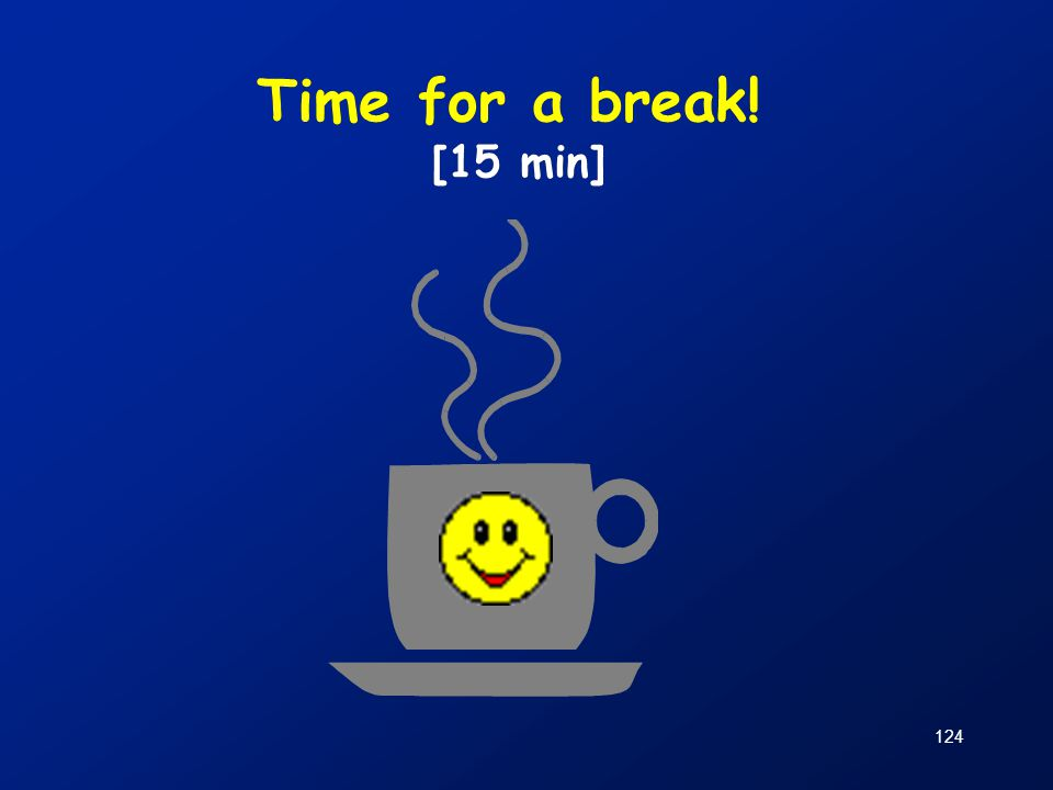 124 Time for a break! [15 min]