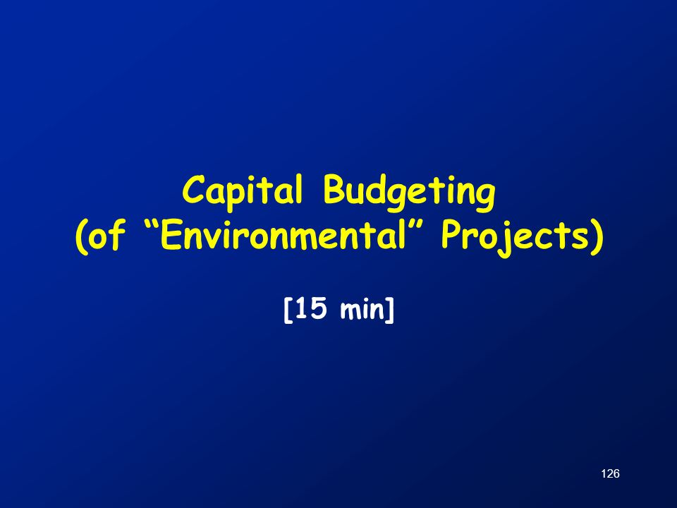 """126 Capital Budgeting (of """"Environmental"""" Projects) [15 min]"""