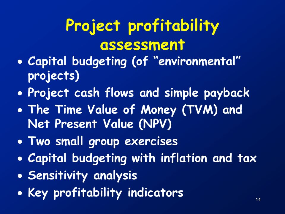 """14 Project profitability assessment  Capital budgeting (of """"environmental"""" projects)  Project cash flows and simple payback  The Time Value of Mone"""