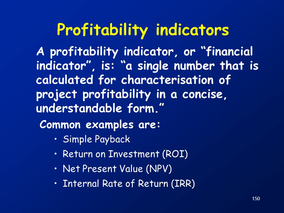 """Profitability indicators A profitability indicator, or """"financial indicator"""", is: """"a single number that is calculated for characterisation of project"""