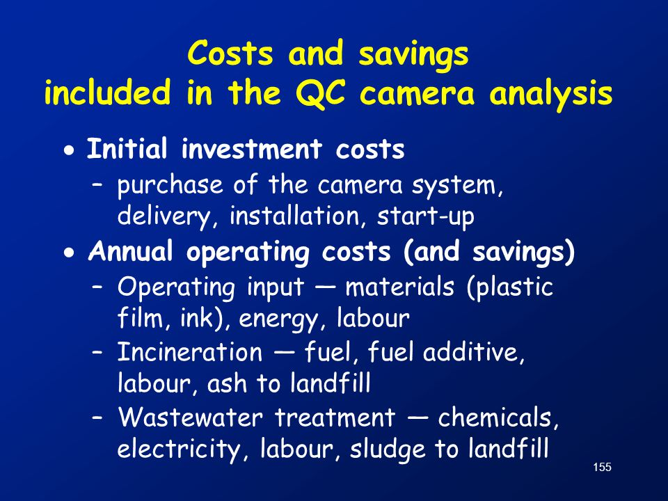 Costs and savings included in the QC camera analysis  Initial investment costs –purchase of the camera system, delivery, installation, start-up  Ann