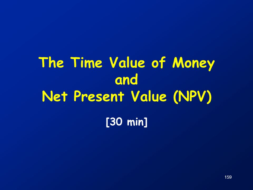 159 The Time Value of Money and Net Present Value (NPV) [30 min]