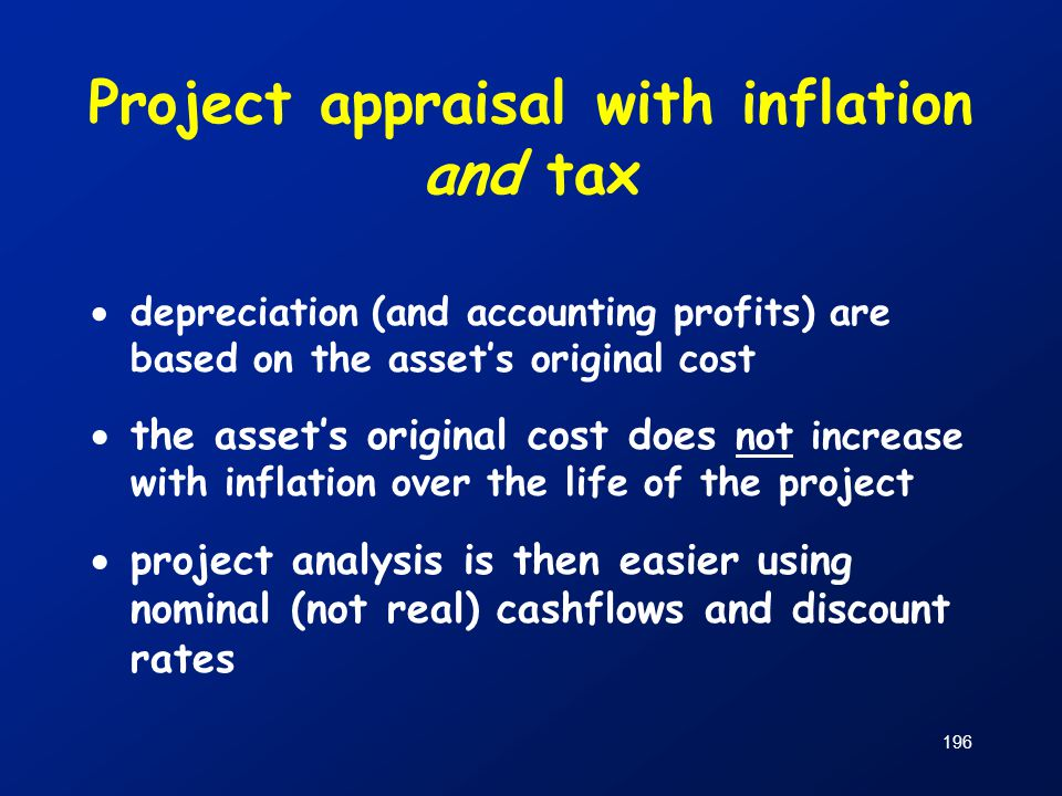 196 Project appraisal with inflation and tax  depreciation (and accounting profits) are based on the asset's original cost  the asset's original cos