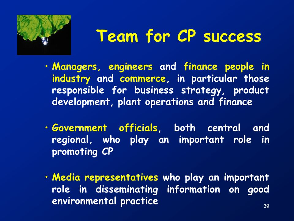 39 Team for CP success Managers, engineers and finance people in industry and commerce, in particular those responsible for business strategy, product