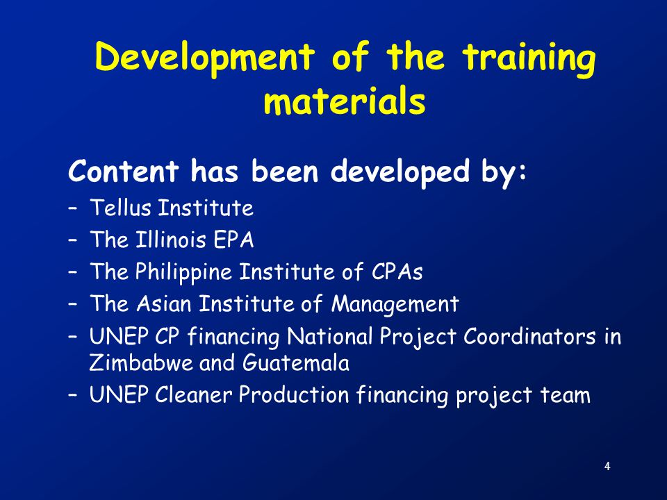 4 Development of the training materials Content has been developed by: –Tellus Institute –The Illinois EPA –The Philippine Institute of CPAs –The Asia