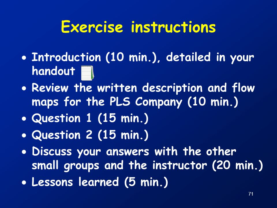 71 Exercise instructions  Introduction (10 min.), detailed in your handout  Review the written description and flow maps for the PLS Company (10 min
