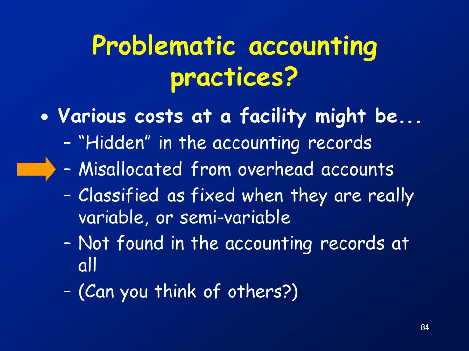 """84 Problematic accounting practices?  Various costs at a facility might be... –""""Hidden"""" in the accounting records –Misallocated from overhead account"""