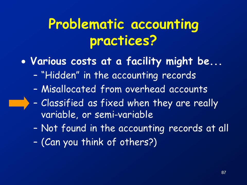 """87 Problematic accounting practices?  Various costs at a facility might be... –""""Hidden"""" in the accounting records –Misallocated from overhead account"""