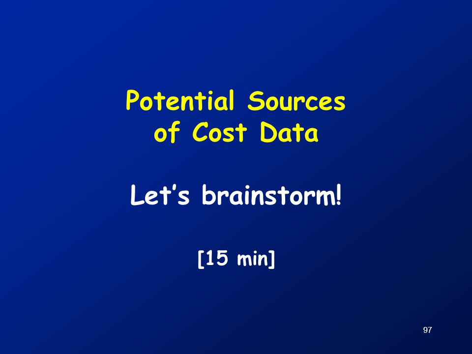 97 Potential Sources of Cost Data Let's brainstorm! [15 min]