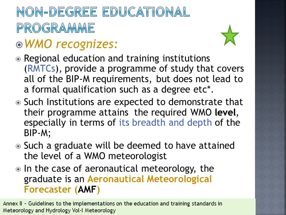 WMO recognizes:  Regional education and training institutions (RMTCs), provide a programme of study that covers all of the BIP-M requirements, but does not lead to a formal qualification such as a degree etc*.