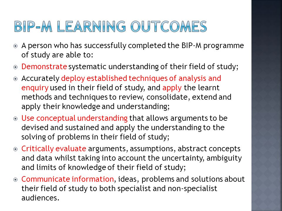 A person who has successfully completed the BIP-M programme of study are able to:  Demonstrate systematic understanding of their field of study; 