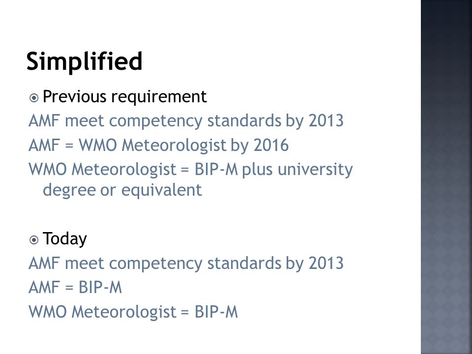  Previous requirement AMF meet competency standards by 2013 AMF = WMO Meteorologist by 2016 WMO Meteorologist = BIP-M plus university degree or equiv