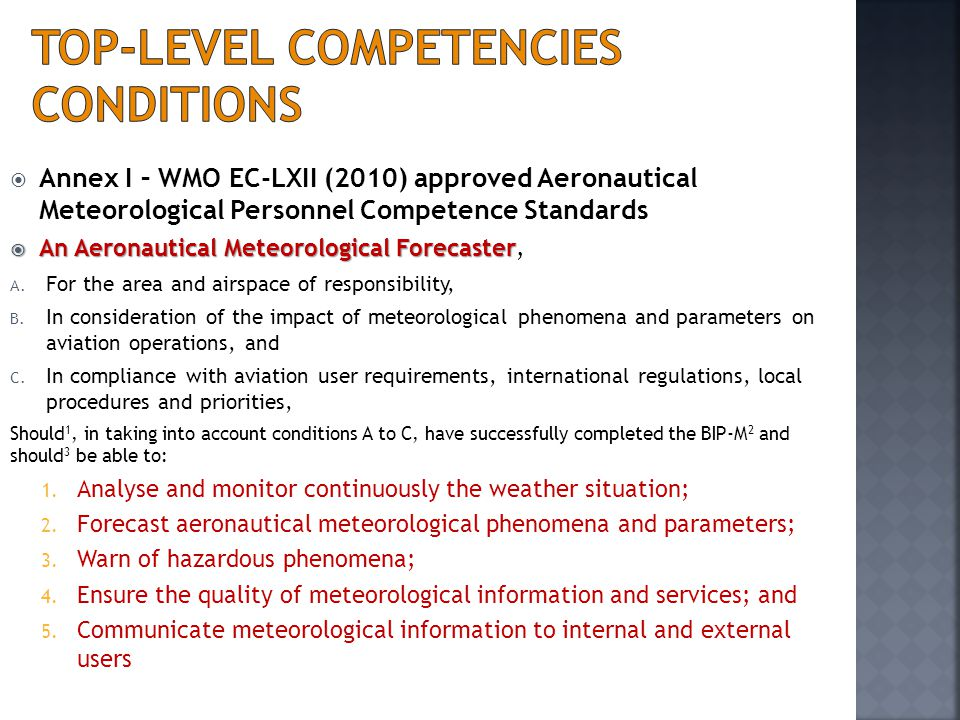  Annex I – WMO EC-LXII (2010) approved Aeronautical Meteorological Personnel Competence Standards  An Aeronautical Meteorological Forecaster  An Ae