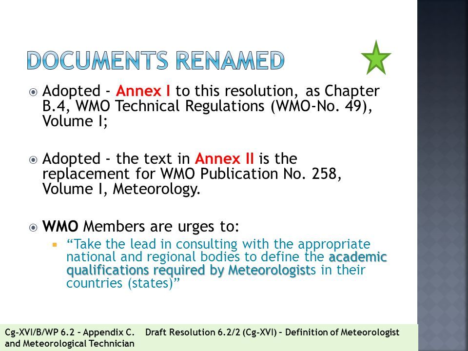  Adopted - Annex I to this resolution, as Chapter B.4, WMO Technical Regulations (WMO-No. 49), Volume I;  Adopted - the text in Annex II is the repl
