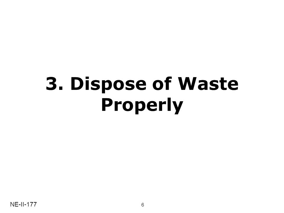 3. Dispose of Waste Properly NE-II-177 6