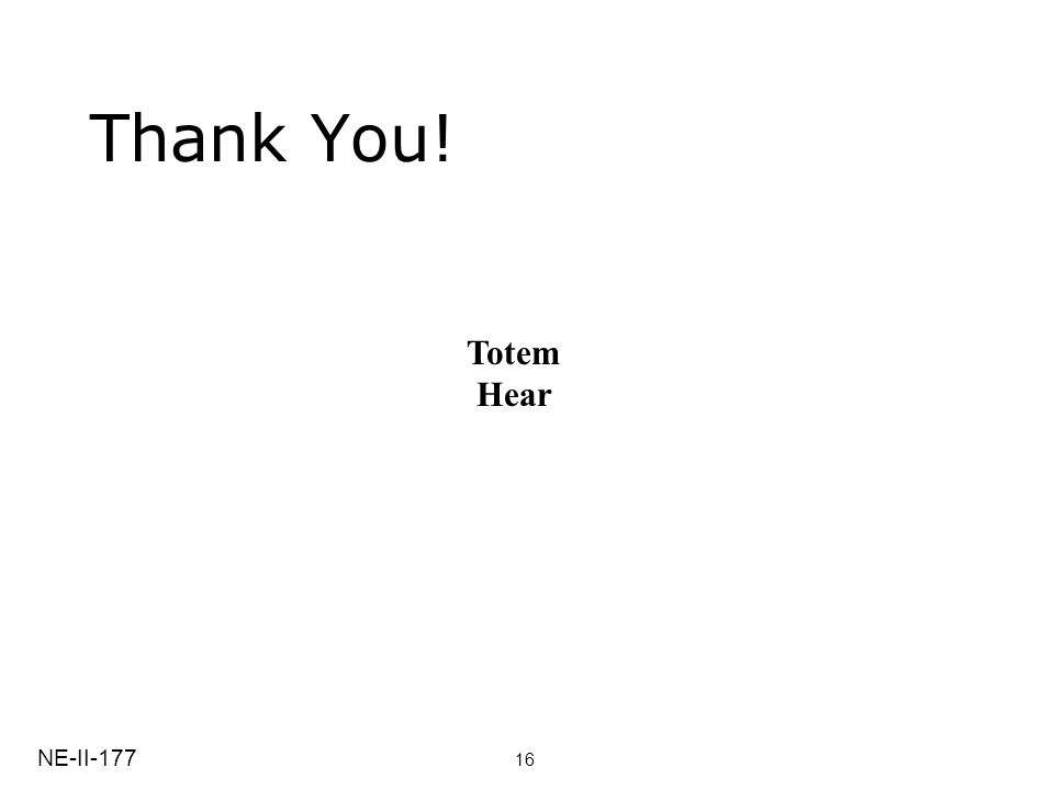 Thank You! NE-II-177 16 Totem Hear
