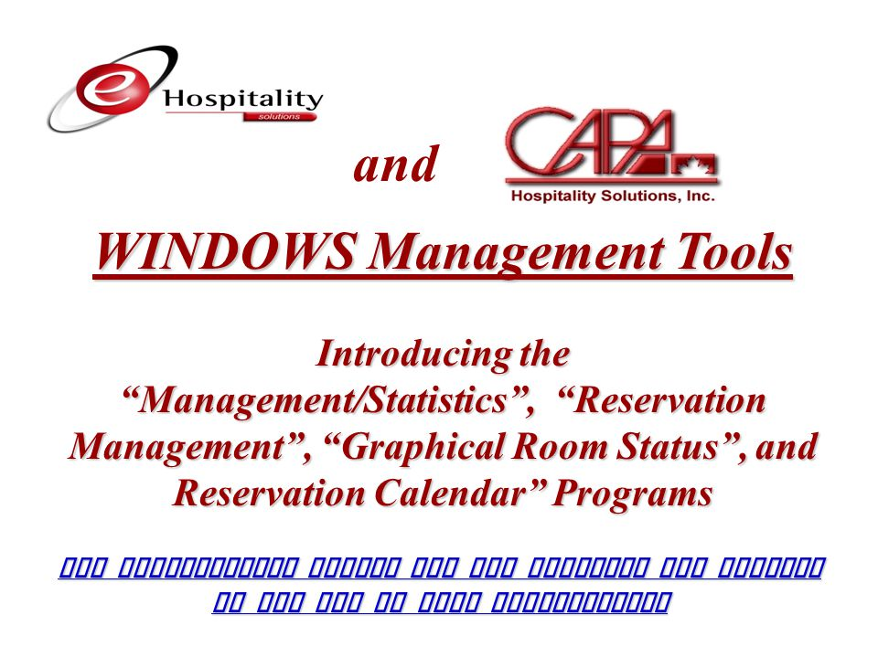 and WINDOWS Management Tools Introducing the Management/Statistics , Reservation Management , Graphical Room Status , and Reservation Calendar Programs The installation guides for all programs are located at the end of this presentation