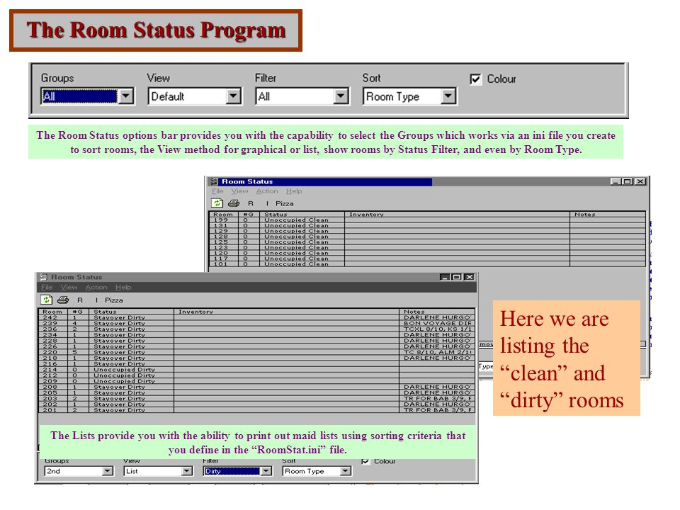 The Room Status Program The Room Status options bar provides you with the capability to select the Groups which works via an ini file you create to sort rooms, the View method for graphical or list, show rooms by Status Filter, and even by Room Type.