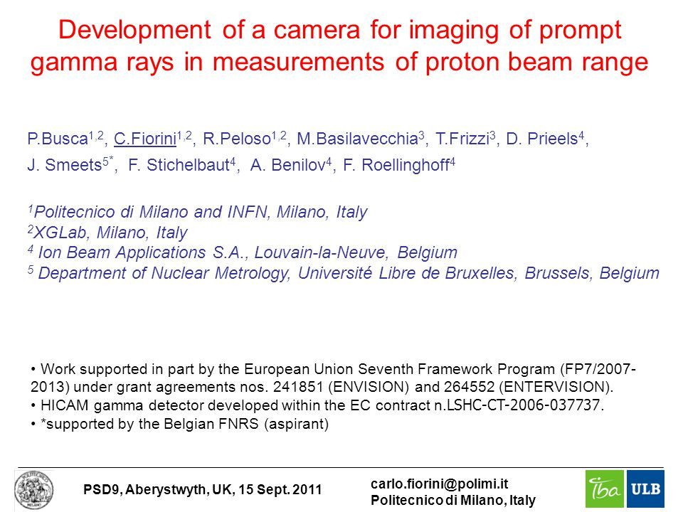 PSD9, Aberystwyth, UK, 15 Sept. 2011 carlo.fiorini@polimi.it Politecnico di Milano, Italy Development of a camera for imaging of prompt gamma rays in