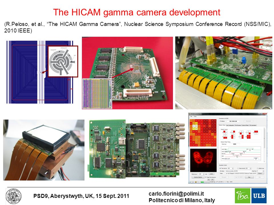 "PSD9, Aberystwyth, UK, 15 Sept. 2011 carlo.fiorini@polimi.it Politecnico di Milano, Italy The HICAM gamma camera development (R.Peloso, et al., ""The H"